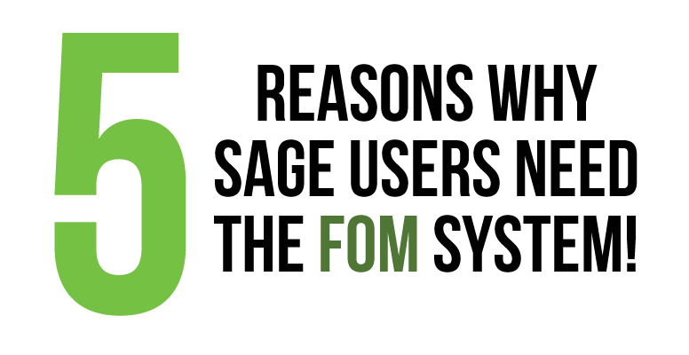 5 reasons why Sage users need The FOM System!